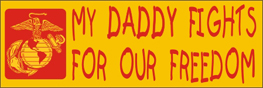 Bumper Sticker- My Daddy Fights For Our Freedom-Marines