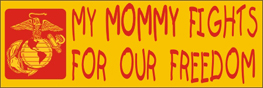 Bumper Sticker- My Mommy Fights For Our Freedom -Marines