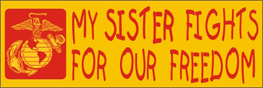 Bumper Sticker- My Sister Fights For Our Freedom -Marines
