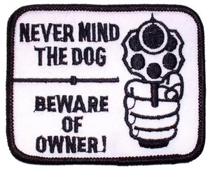 Never Mind The Dog Beware Of Owner Patch